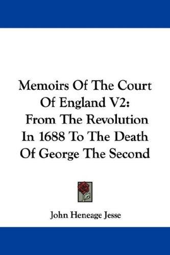 Memoirs Of The Court Of England V2 by Jesse, John Heneage