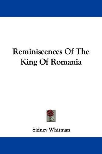 Reminiscences Of The King Of Romania by Sidney Whitman