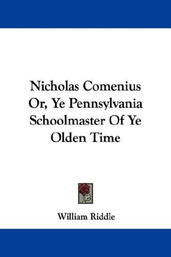 Nicholas Comenius Or, Ye Pennsylvania Schoolmaster Of Ye Olden Time by William Riddle