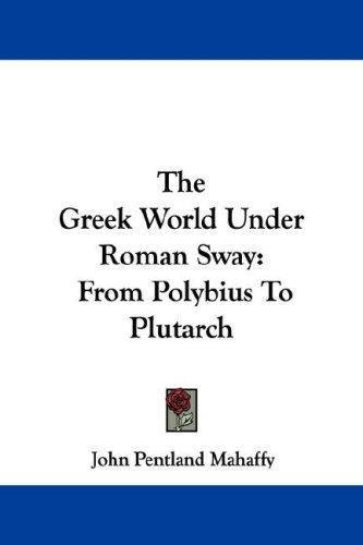 The Greek World Under Roman Sway
