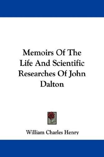 Memoirs Of The Life And Scientific Researches Of John Dalton