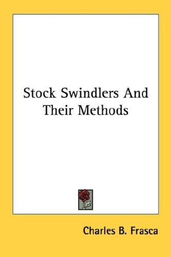 Stock Swindlers And Their Methods by Charles B. Frasca