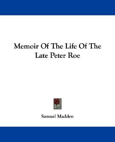 Memoir Of The Life Of The Late Peter Roe by Samuel Madden