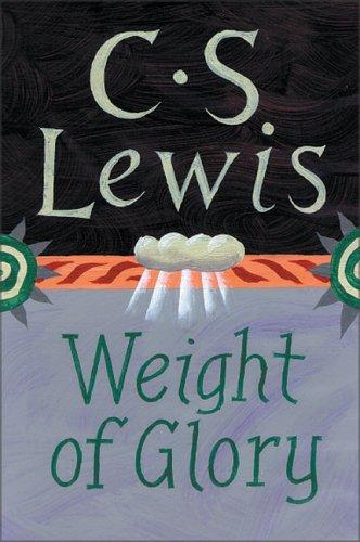 Weight of Glory and Other Addresses by Lewis, C. S.