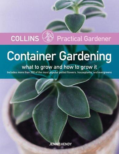 Collins Practical Gardener: Container Gardening by Jenny Hendy