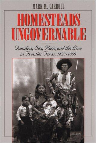Homesteads Ungovernable by Mark M. Carroll