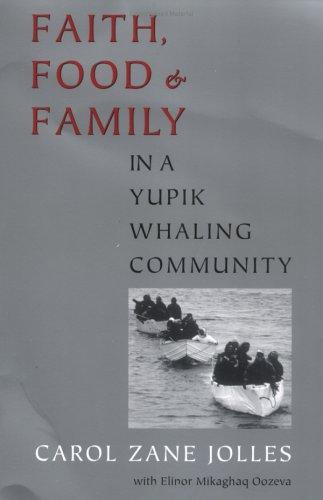 Faith, Food, and Family in a Yupik Whaling Community (Mclellan Book) by Carol Zane Jolles