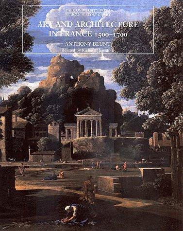 Art and architecture in France, 1500-1700 by Anthony Blunt