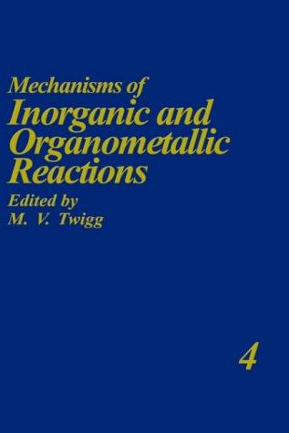 Mechanisms of Inorganic and Organometallic Reactions Volume 4 (Mechanisms of Inorganic and Organometallic Reactions) by M.V. Twigg