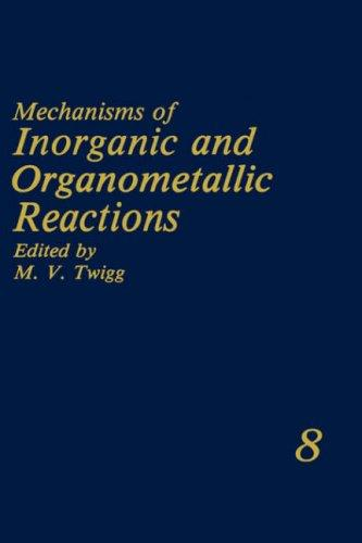 Mechanisms of Inorganic and Organometallic Reactions Volume 8 (Mechanisms of Inorganic and Organometallic Reactions) by M.V. Twigg