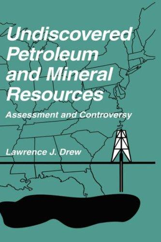 Undiscovered petroleum and mineral resources by Lawrence J. Drew