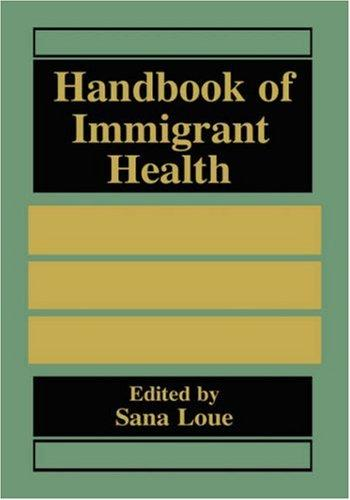 Handbook of immigrant health by edited by Sana Loue.