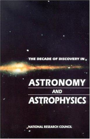 The Decade of Discovery in Astronomy and Astrophysics by National Research Council.