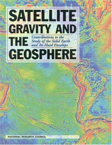 Satellite Gravity and the Geosphere by National Research Council.