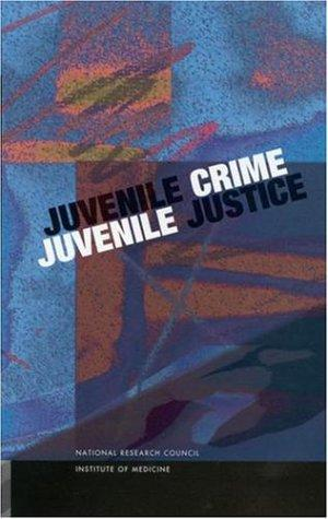 Juvenile Crime, Juvenile Justice by National Research Council.