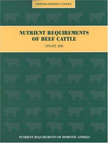 Nutrient Requirements of Beef Cattle: Seventh Revised Edition by National Research Council.