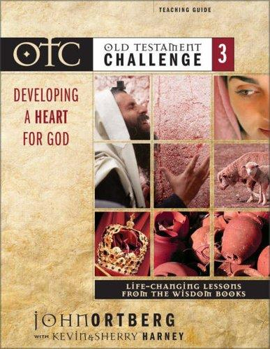 Old Testament Challenge Volume 3: Developing a Heart for God Teaching Guide by John Ortberg