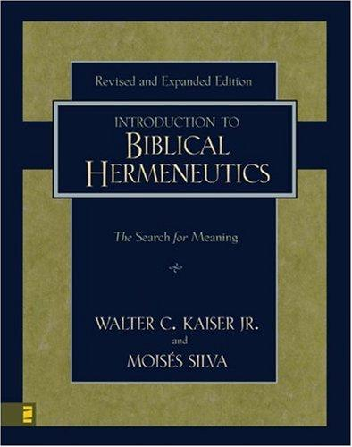 Introduction to Biblical Hermeneutics by Walter C. Kaiser