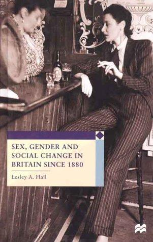 Sex, Gender and Social Change in Britain Since 1880 (European Culture and Society) by Lesly A. Hall