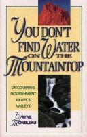 You don't find water on the mountaintop by Wayne Monbleau