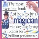 The most excellent book of how to be a magician by Peter Eldin