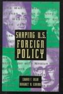 Shaping U.S. foreign policy by Edward F. Dolan